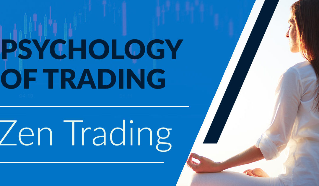 Psychology of Trading - Zen Trading
