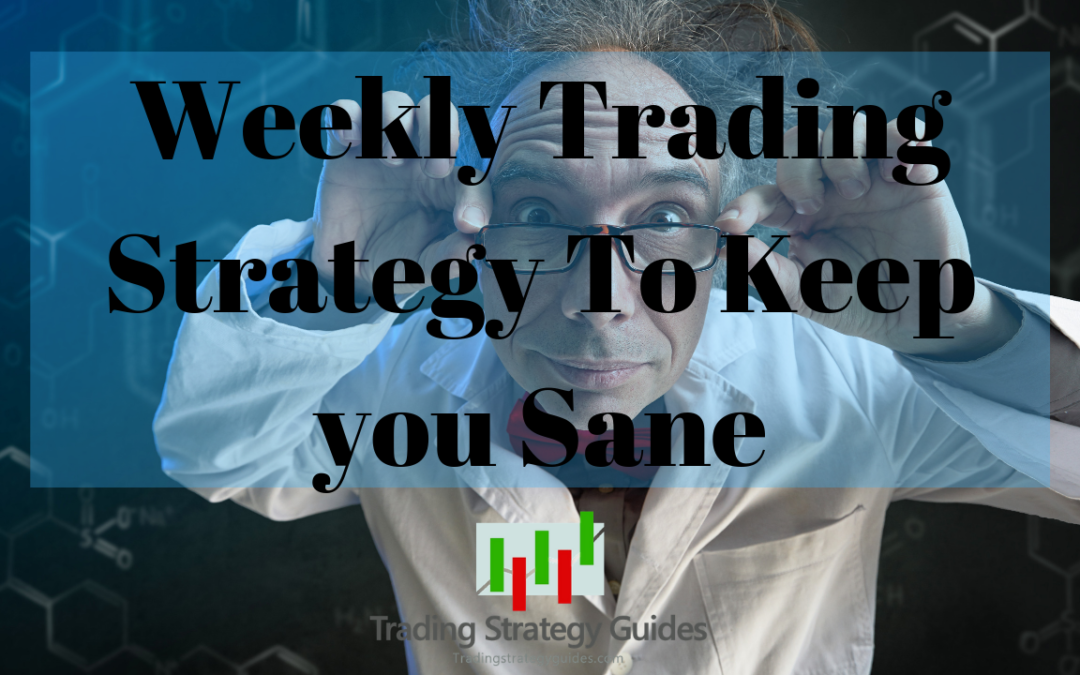 Weekly Trading Strategy To Keep you Sane