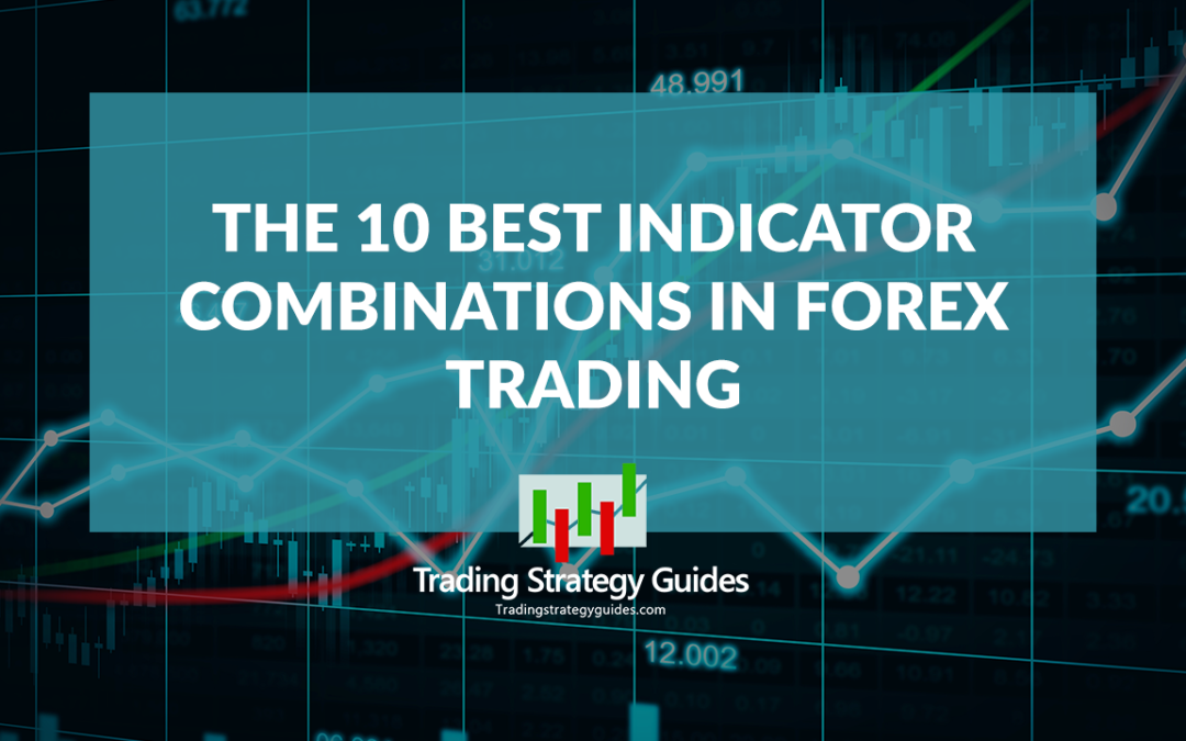 The 10 Best Indicator Combinations in Forex Trading