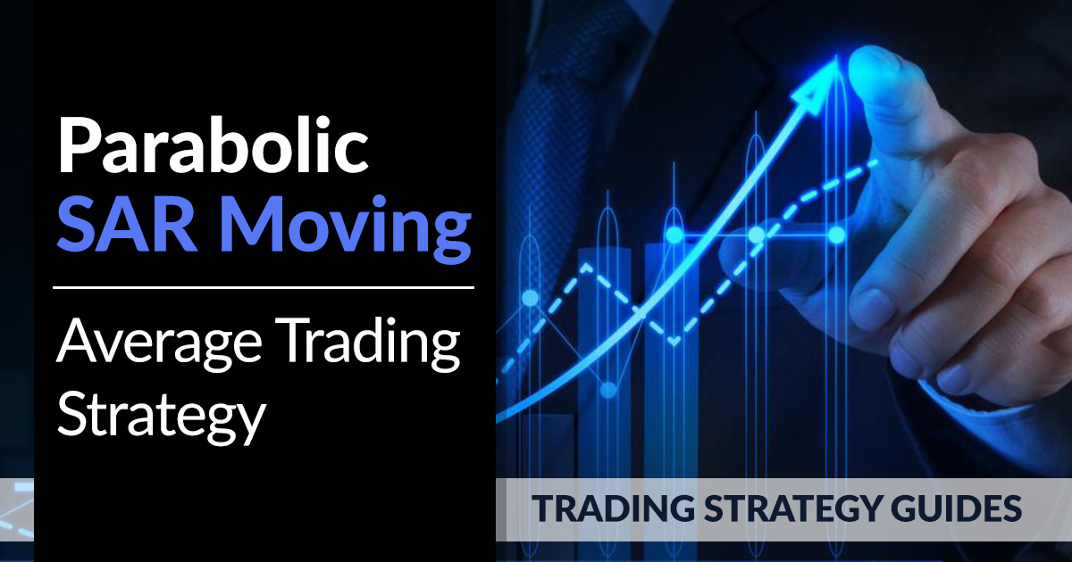 Parabolic SAR Moving Average Strategy - Learn This Trading