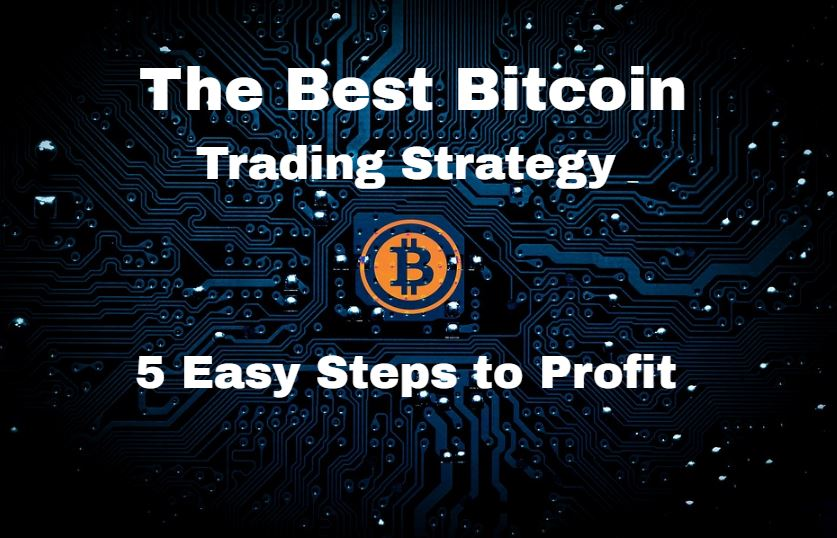 The Best Bitcoin Trading Strategy – 5 Simple Steps (Updated)