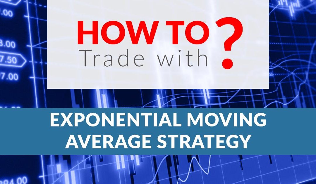 How to Trade With Exponential Moving Average Strategy