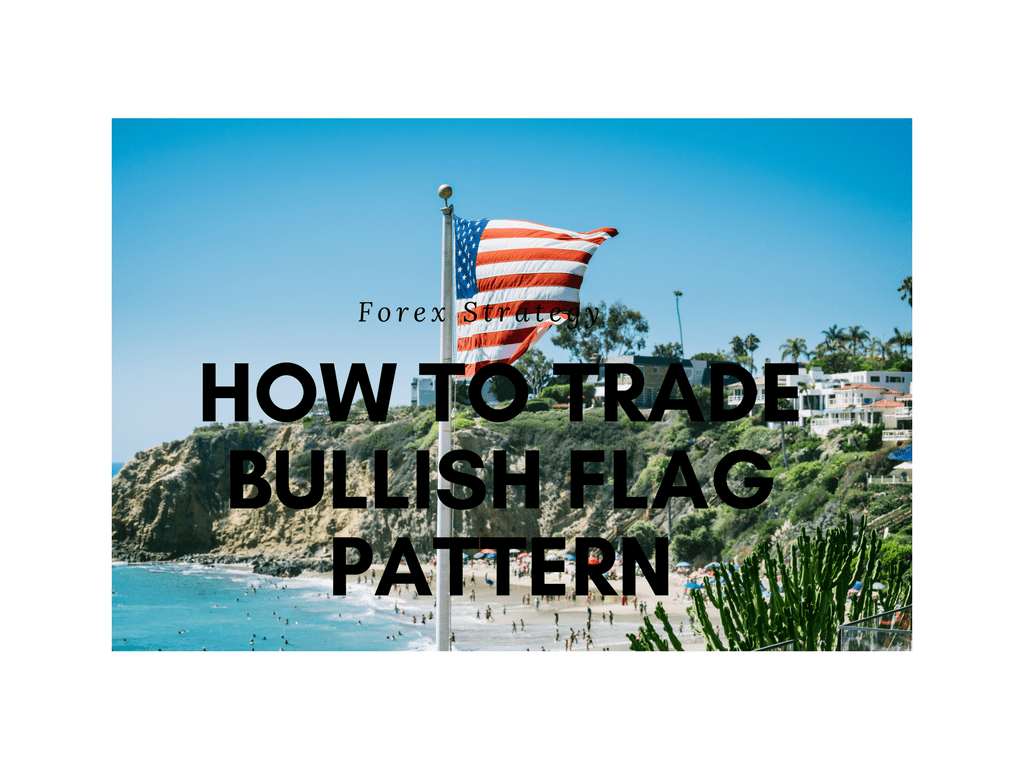 Forex Strategy: How to Trade Bullish Flag Pattern