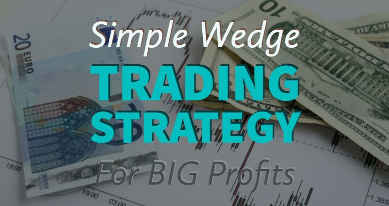 Simple Wedge Trading Strategy for Big Profits