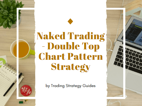 Naked Trading - Double Top Chart Pattern Strategy