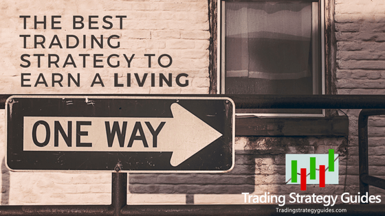 What is The Best Trading Strategy To Earn A Living (Updated 2018)
