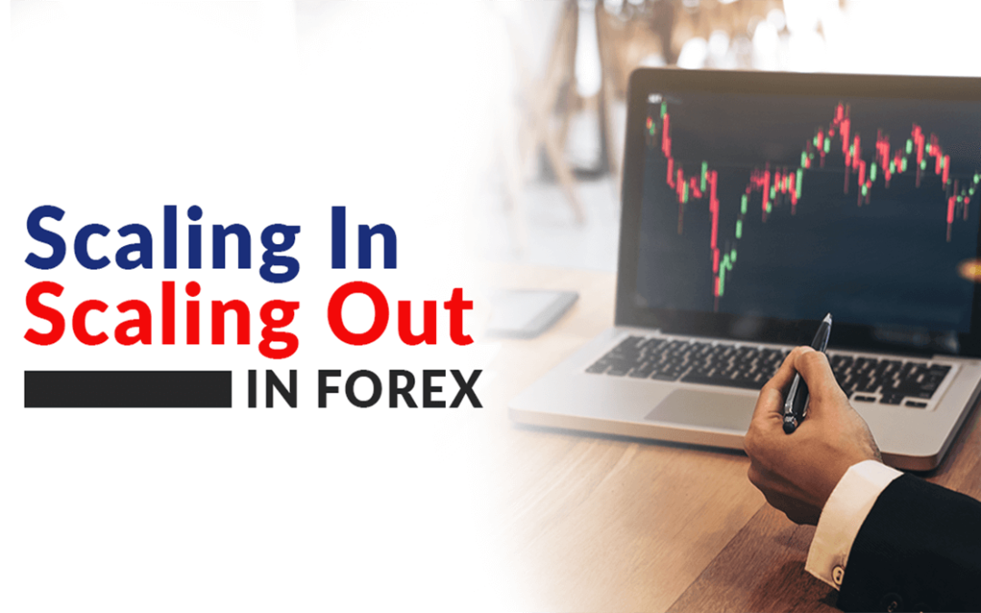 Scaling In and Scaling Out in Forex