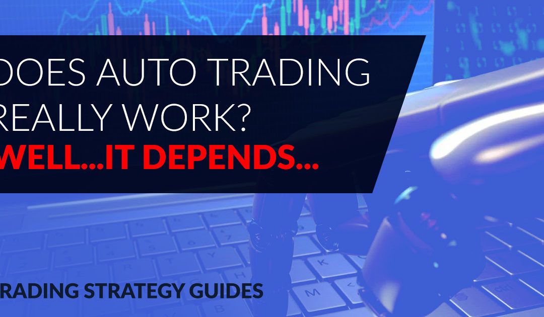 Does Auto Trading Really Work? Well…It Depends…