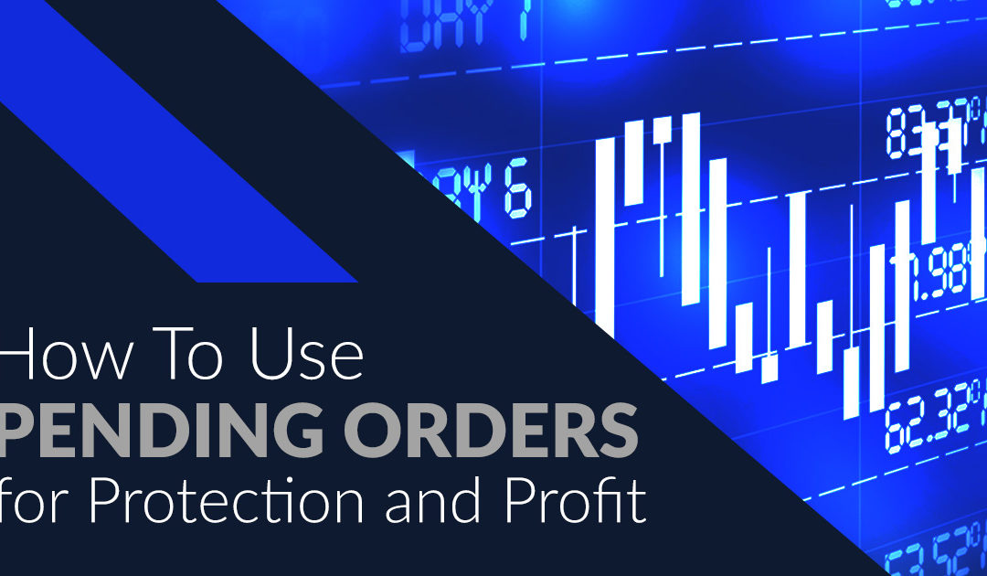 How To Use Pending Orders for Protection and Profit