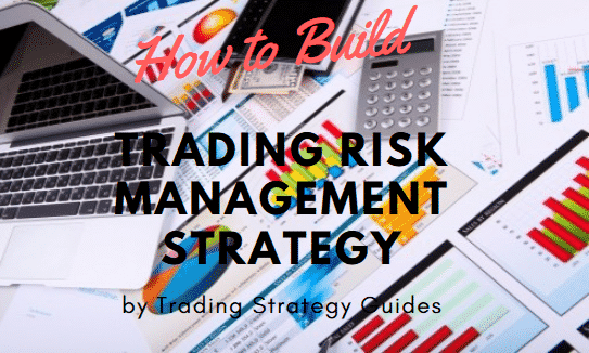 How to Build a Trading Risk Management Strategy