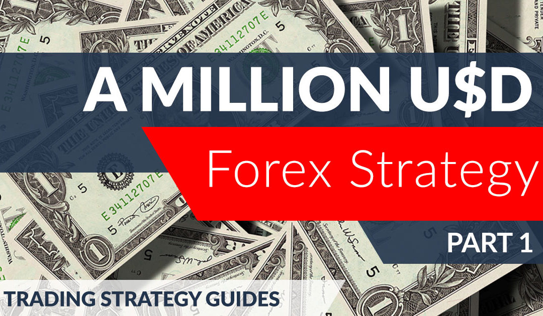A Million USD Forex Strategy (Part 1)
