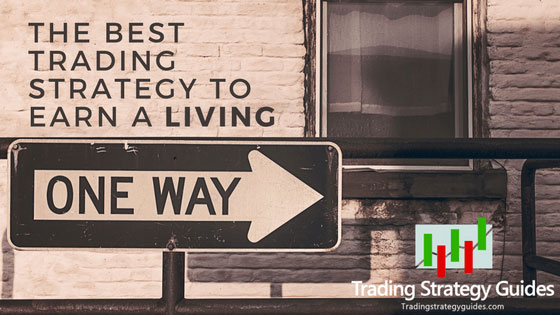 What is The Best Trading Strategy To Earn A Living (Updated