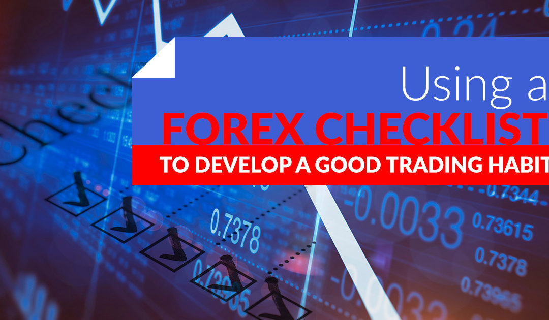Using a Forex Checklist to Develop a Good Trading Habit