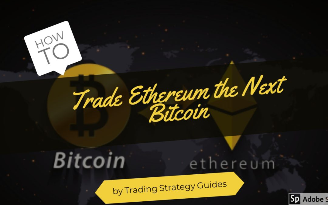 How to Trade Ethereum the Next Bitcoin