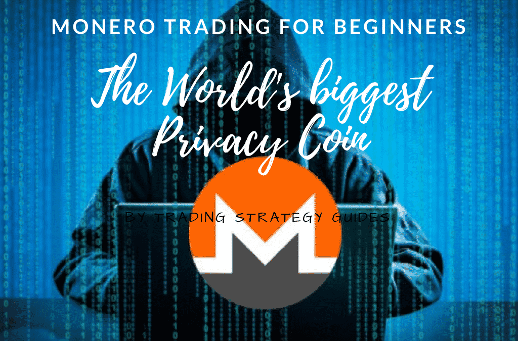 Monero Trading for Beginners – The world's biggest privacy coin