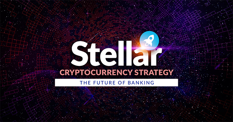 Stellar Cryptocurrency Strategy – The Future of Banking