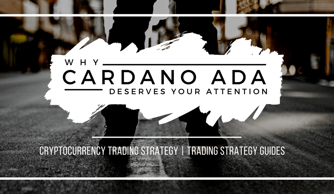 Why Cardano ADA Deserves your Attention – Cryptocurrency Strategy