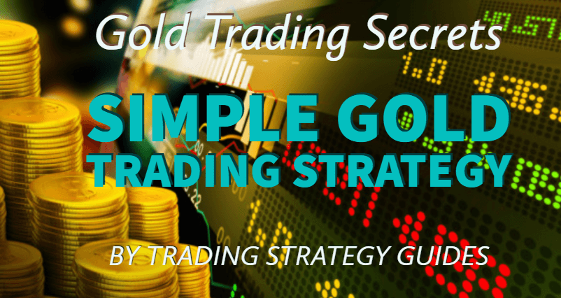 Simple Gold Trading Strategy – Gold Trading Secrets