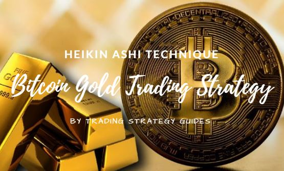 Bitcoin Gold Trading Strategy – Heikin Ashi Technique