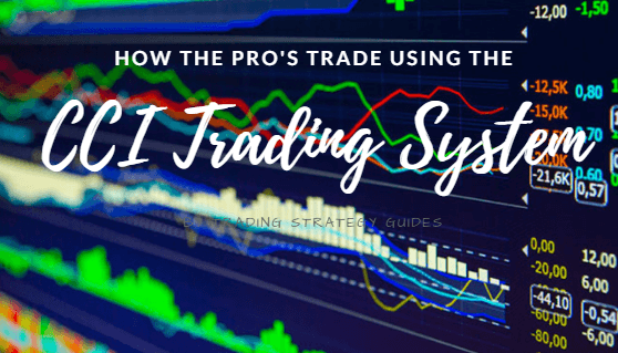 How the Pro's Trade Using the CCI Trading System
