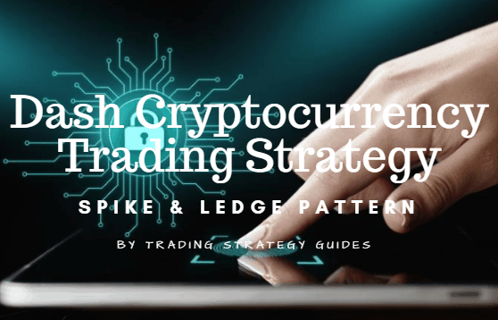 Dash Cryptocurrency Trading Strategy – Spike and Ledge Pattern