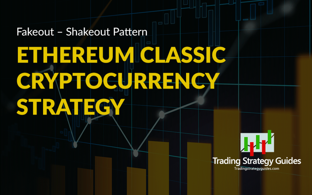 Ethereum Classic Cryptocurrency Strategy, Fakeout – Shakeout Pattern