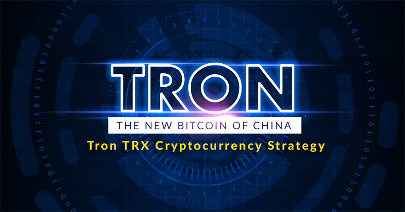 TRON the new Bitcoin of China – Tron TRX Cryptocurrency Strategy