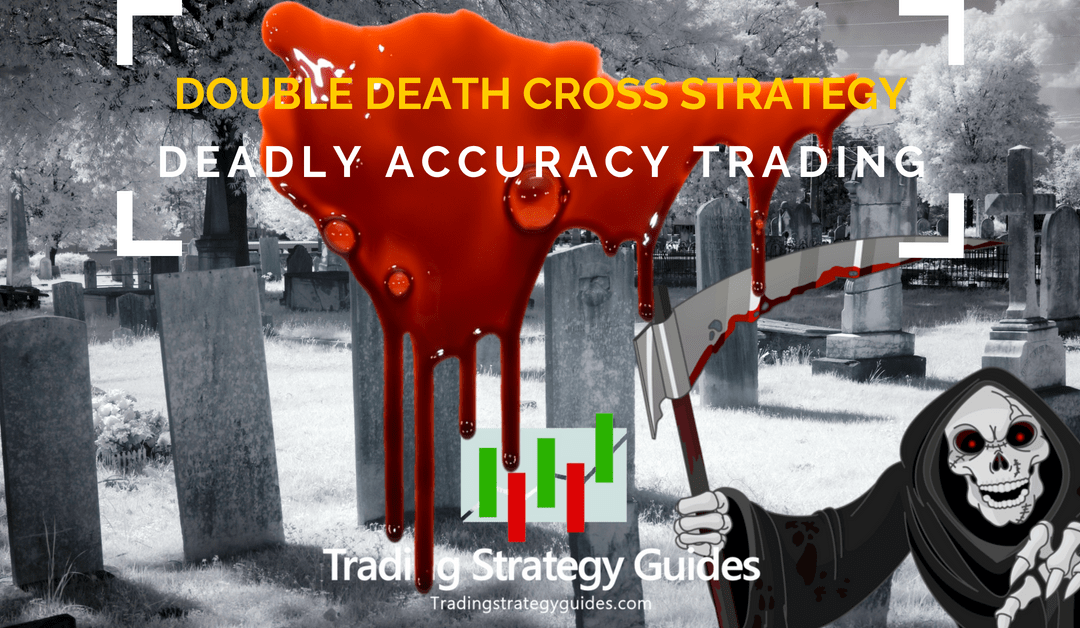 Double Death Cross Strategy – Deadly Accuracy Trading