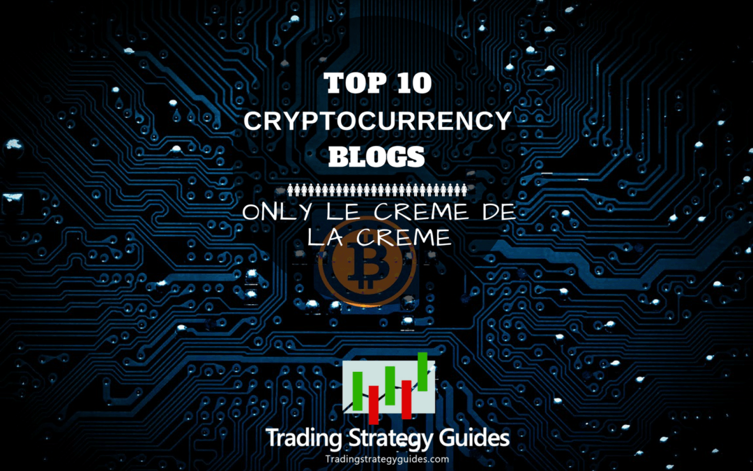 Top 10 Cryptocurrency Blogs (You Should Follow in 2019)