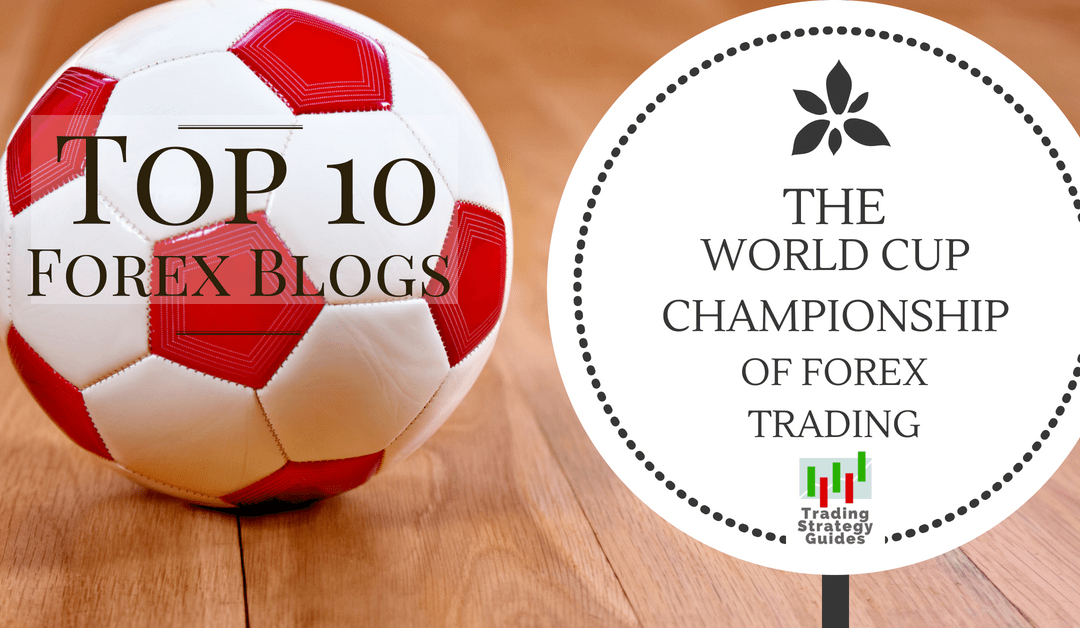 Top 10 Forex blogs – The World Cup Championship of Forex Trading