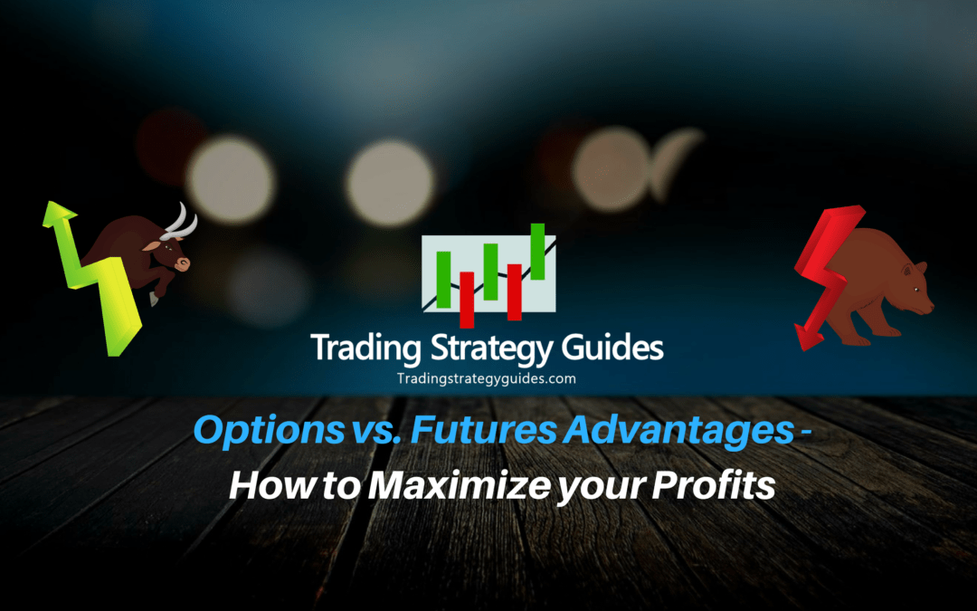 Options vs. Futures Advantages – How to maximize your profits