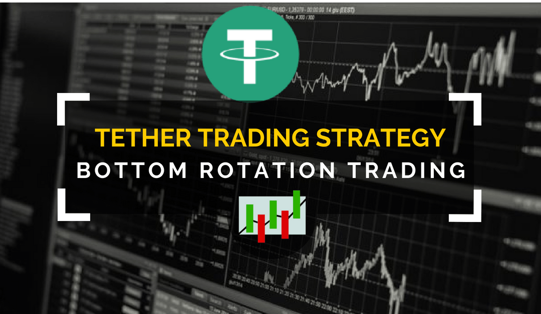Tether Trading Strategy – Bottom Rotation Trading