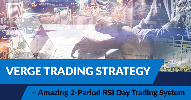 Verge Trading Strategy – Amazing 2-Period RSI Day Trading System