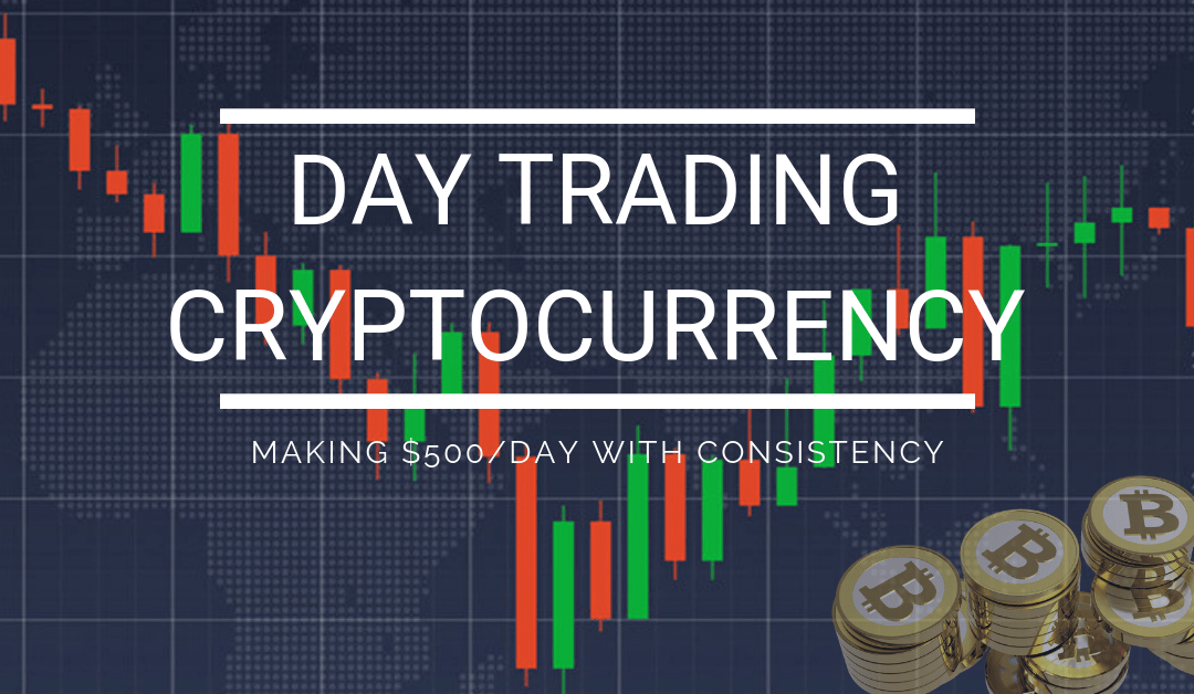 Day Trading Cryptocurrency – How To Make $500/Day with Consistency