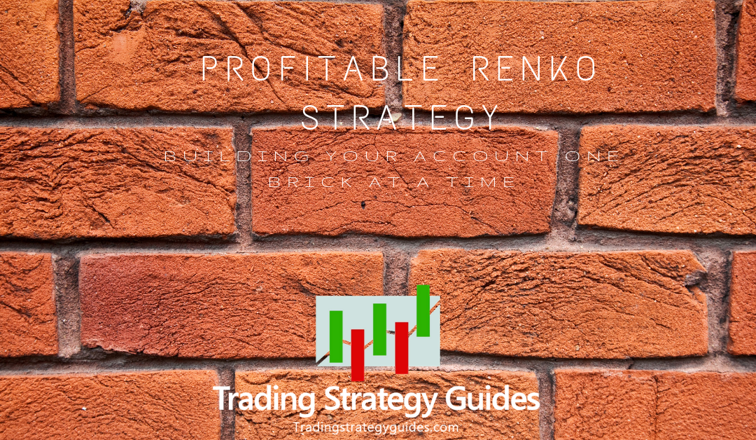 Profitable Renko Strategy – Building your Account, One Brick at a Time