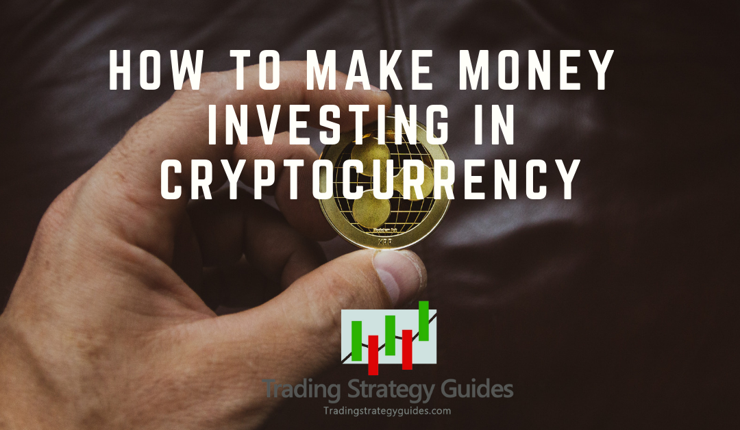 How to Make Money Investing in Cryptocurrency (in 2019)