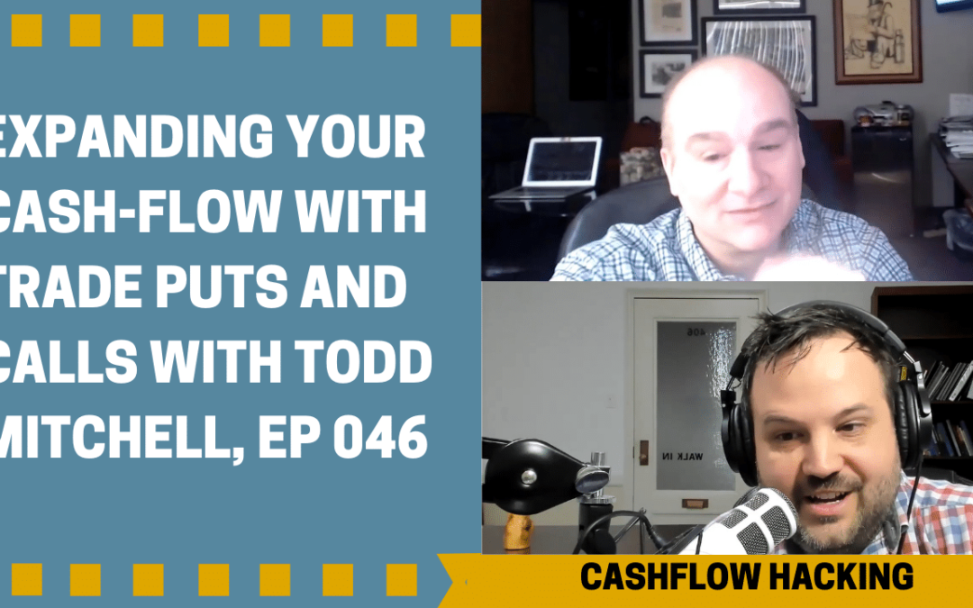 Expanding Your Cash Flow with Trade Puts and Calls with Todd Mitchell, Ep 046