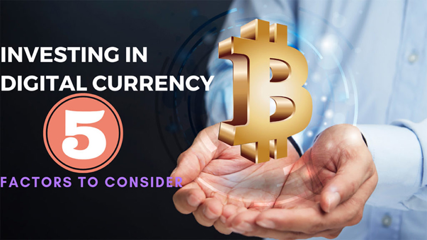 Investing in Digital Currency – 5 Factors to Consider