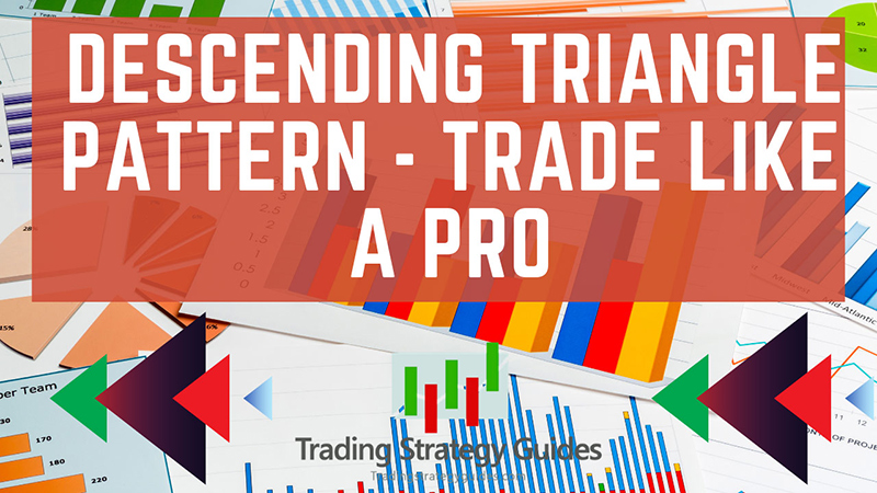 Descending Triangle Pattern – How to Trade Like a Pro (2020)