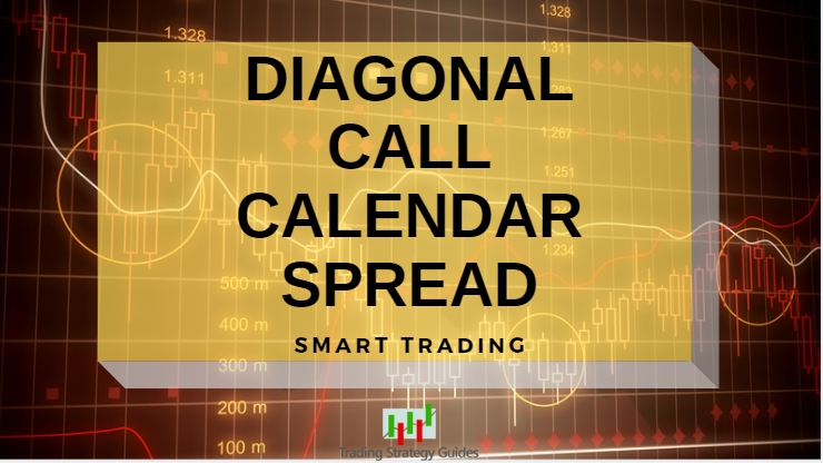 Diagonal Call Calendar Spread – Smart Trading