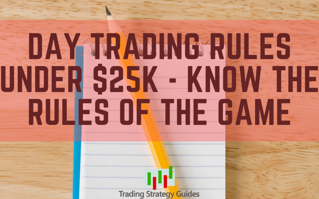 Day Trading Rules Under 25k - Know the Rules of the Game