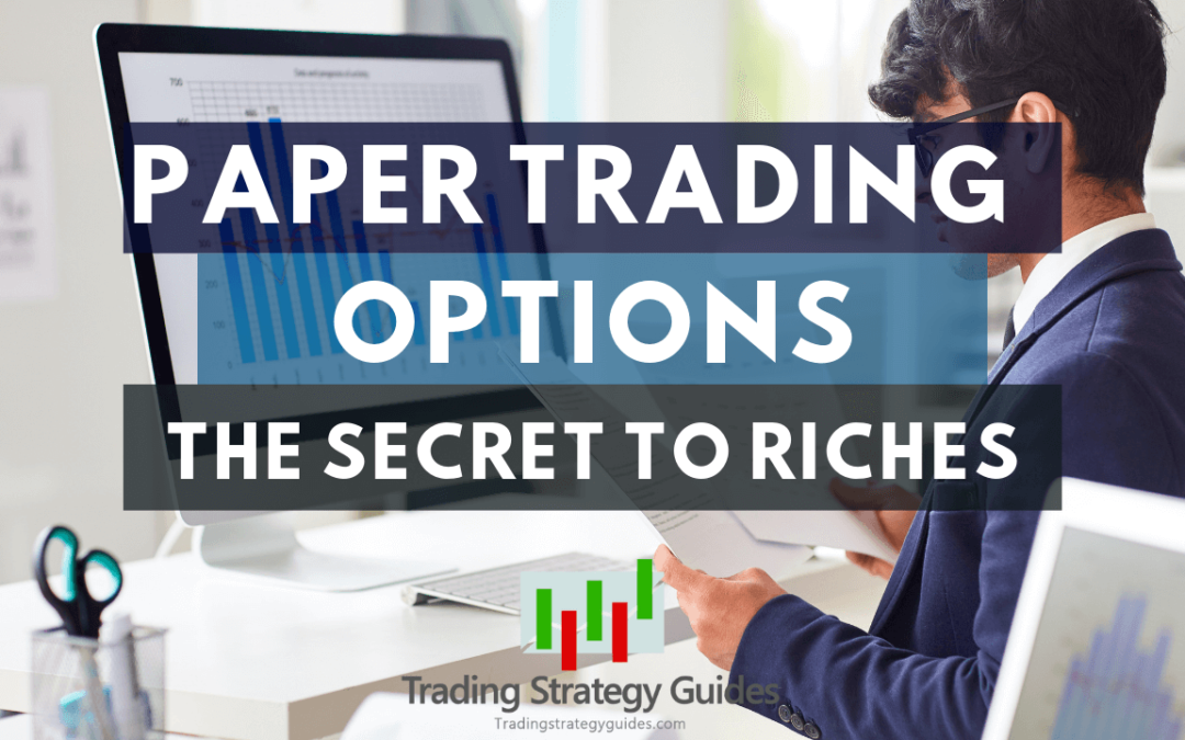 Paper Trading Options – The Secret to Riches