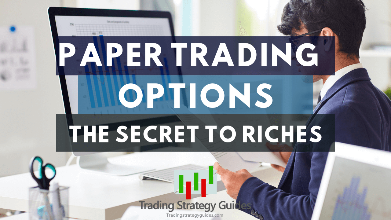 Paper Trading Options - The Secret to Riches