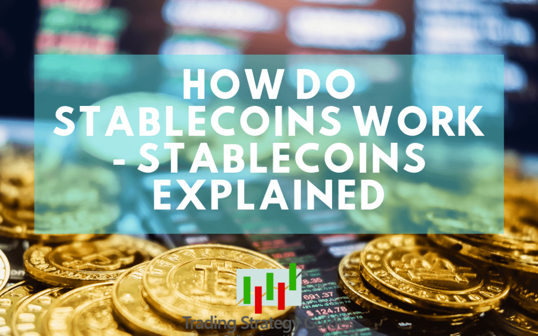What Are Stablecoins And How Do They Work? (Stablecoin Explained)