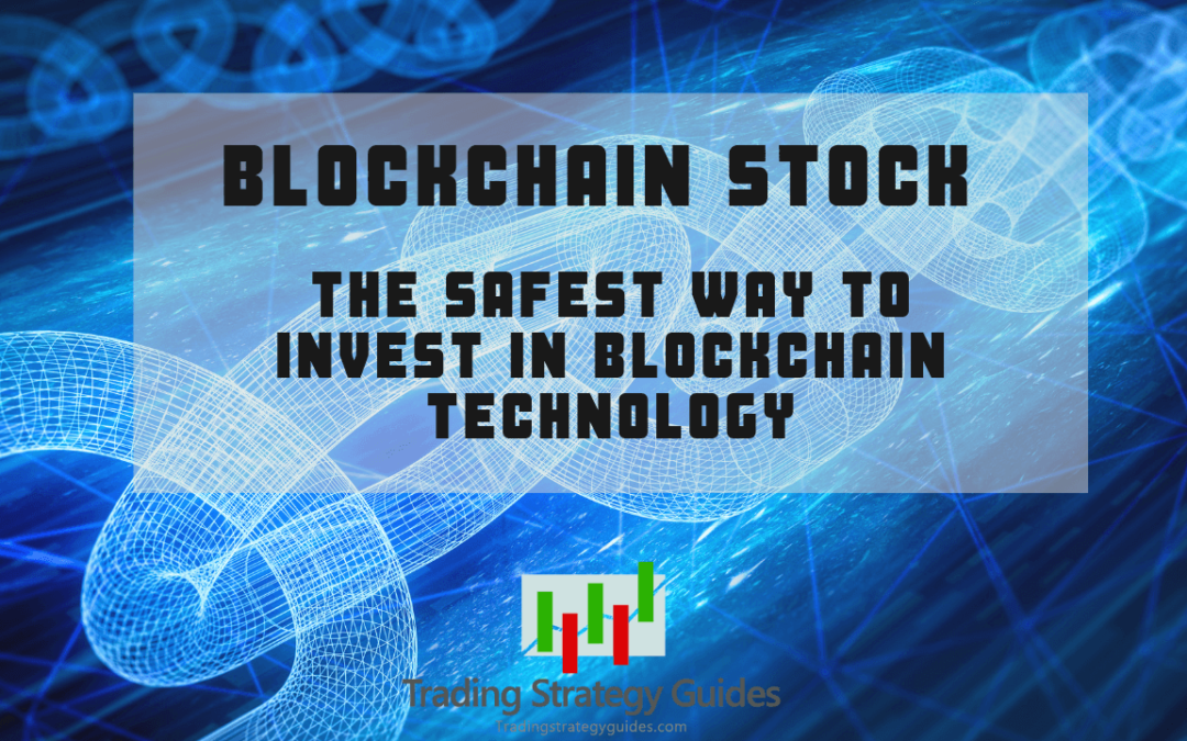 Blockchain Stock – The Safest Way to Invest in Blockchain Technology