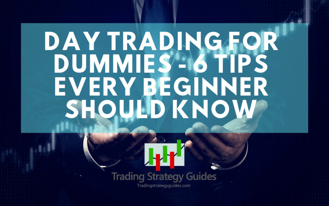 Day Trading for Dummies: (6 Tips Every Beginner Should Know)