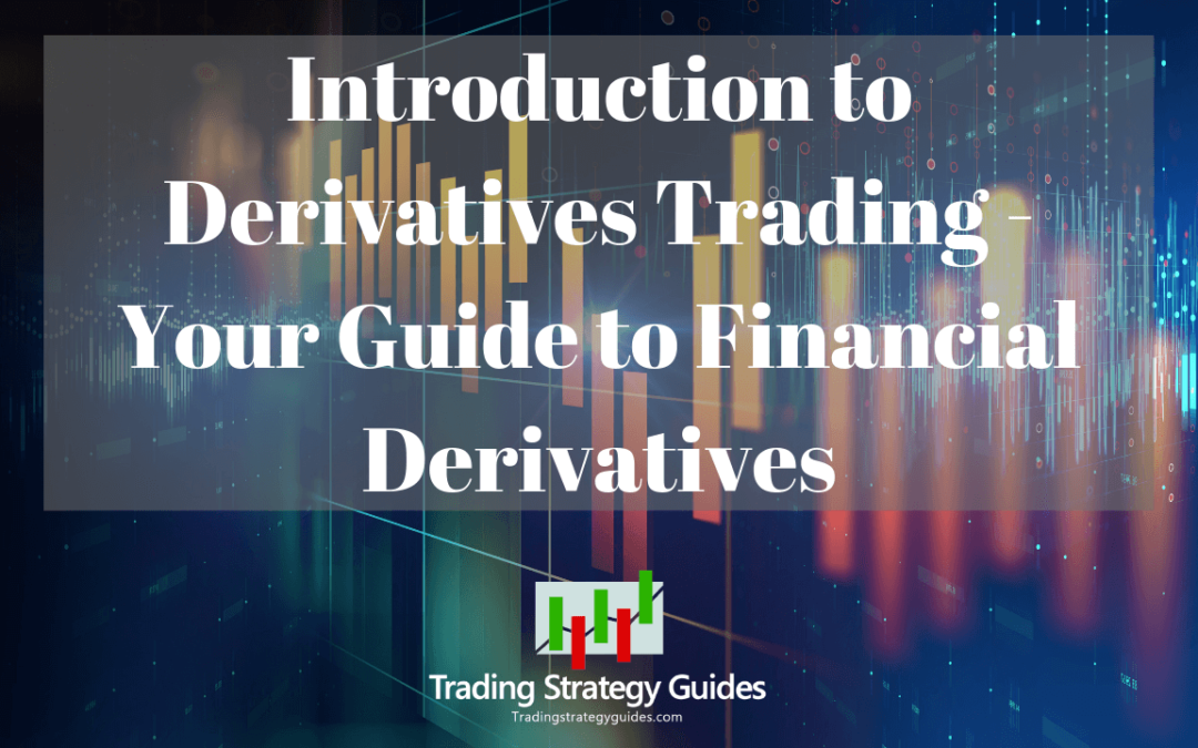 Introduction to Derivatives Trading – Guide to Financial Derivatives