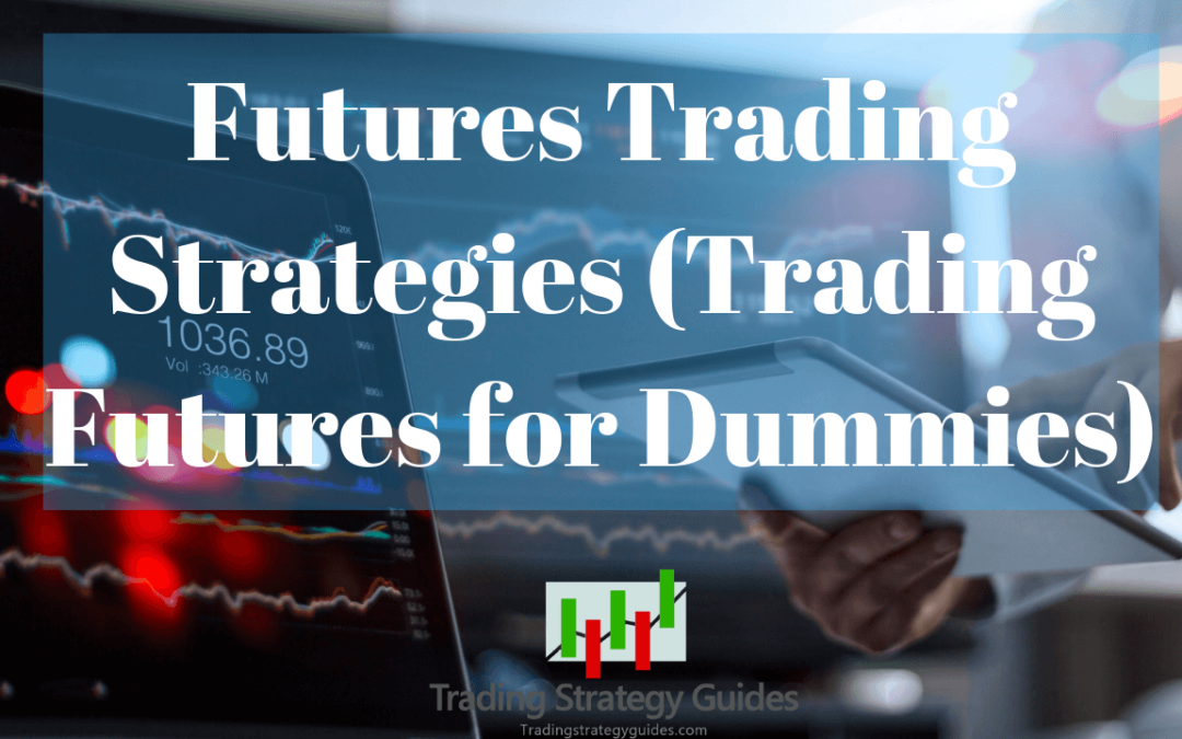 Futures Trading Strategies (Trading Futures for Dummies)
