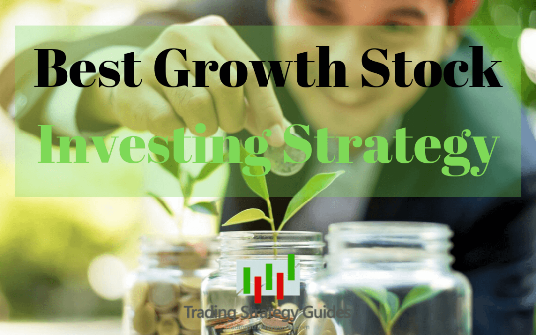 Best Growth Stock Investing Strategy