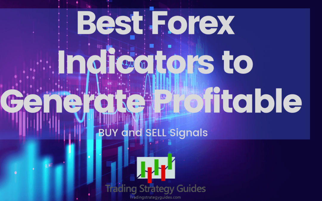 Best Forex Indicators to Generate Buy and Sell Signals